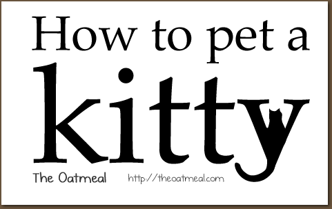 how to pet a kitty via TheOatmeal.com